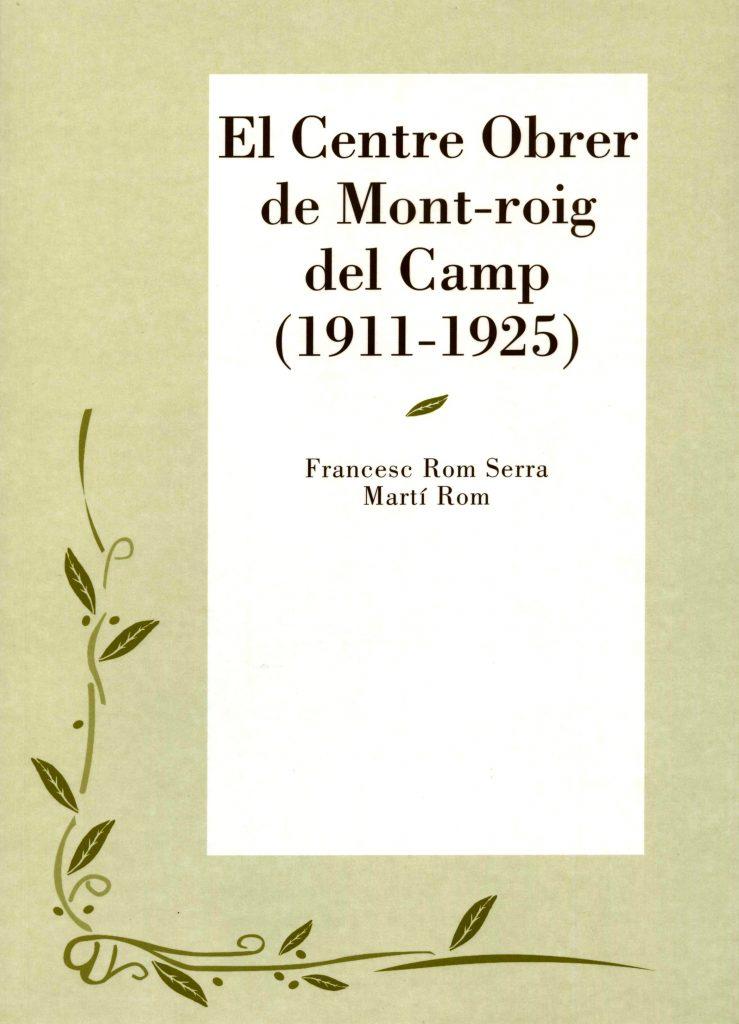 """""""El Centre Obrer de Mont-roig del Camp (1911-1925)"""" de Francesc Rom Serra i Martí Rom (Cossetània Edicions, 2003)"""