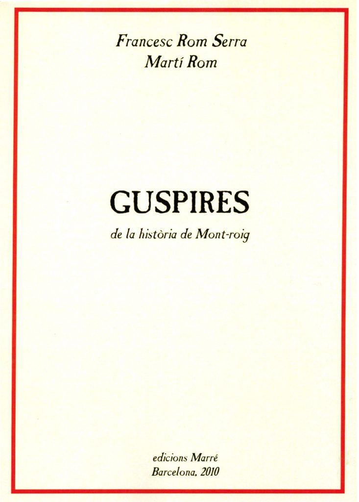 """""""Guspires (de la història de Mont-roig)"""" de Francesc Rom Serra i Martí Rom (Edicions Marré / Associació de Veïns Muntanya Roja, 2010)"""