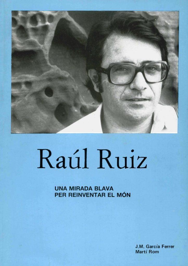 """""""Raúl Ruiz: una mirada blava per reinventar el món"""" amb J.M. García Ferrer (C.C.A.E., 1988)"""