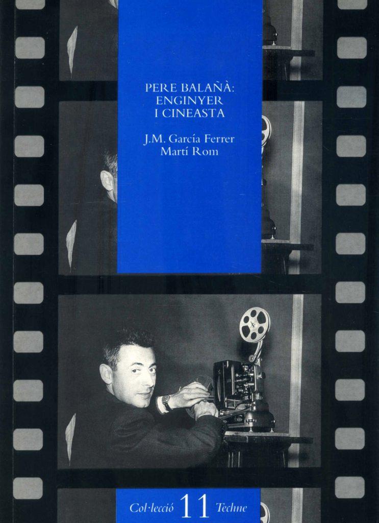 """""""Pere Balañà: enginyer i cineasta"""" amb J.M. García Ferrer (Enginyers Industrials de Catalunya, 1997)"""