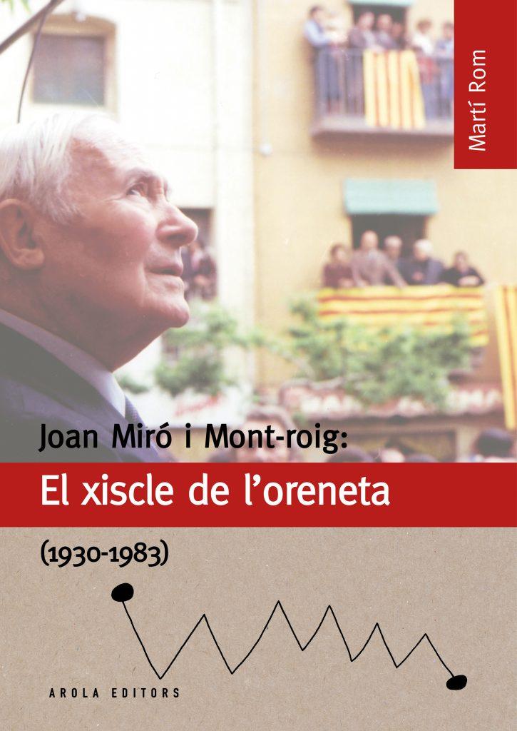 """""""Joan Miró i Mont-roig: el xiscle de l'oreneta (1930-1983)"""" de Martí Rom (Arola Editors, 2018)"""